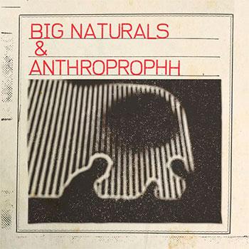 Big Naturals and Anthroprophh - Big Naturals and Anthroprophh