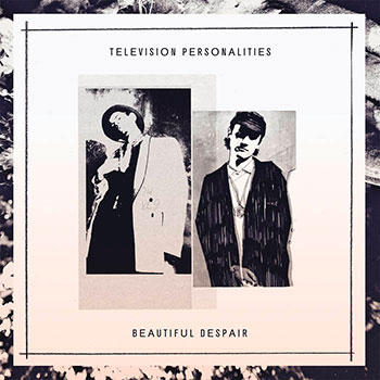 Television Personalities - Beautiful Despair