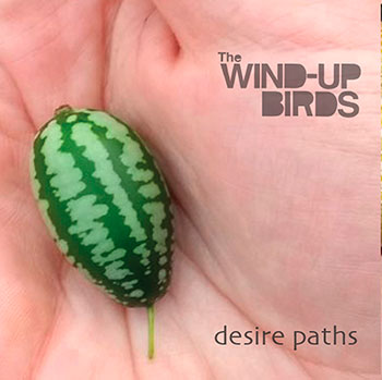 The Wind-Up Birds - Desire Paths