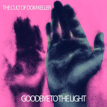 Cult of Dom Keller - Goodbye To The Light