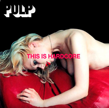 Pulp - This Is Hardcore