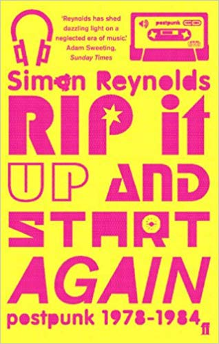 Rip It Up and Start Again - Postpunk 1978-1984 by Simon Reynolds