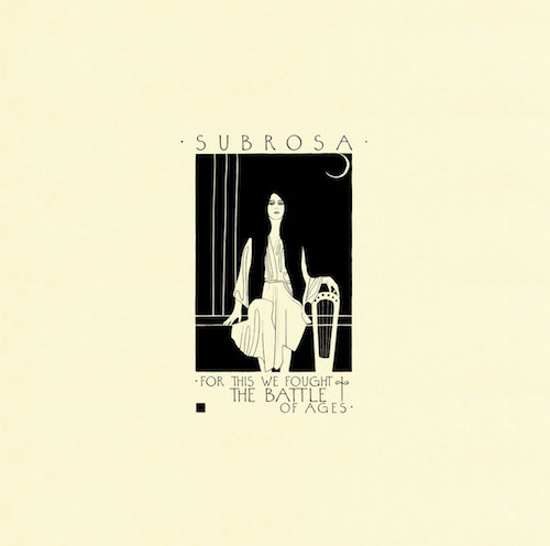 SubRosa - For This We Fought the Battle of Ages