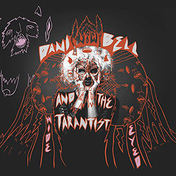 Dani Bell & The Tarantist – Wide Eyed