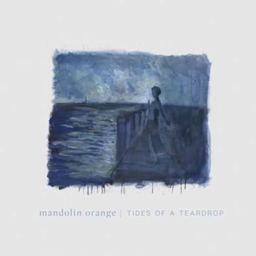Mandolin Orange - Tides Of A Teardrop