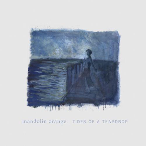 Mandolin Orange - Tides Of A Teardrop