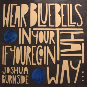 Joshua Burnside - Wear Bluebells In Your Hat If You're Goin' That Way