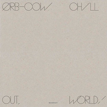 The Orb - COW/Chill Out, World!