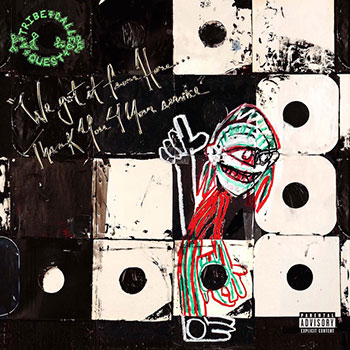 A Tribe Called Quest - We Got It From Here… Thank You 4 Your Service