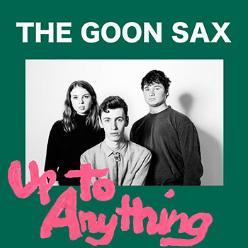The Goon Sax - Up to Anything
