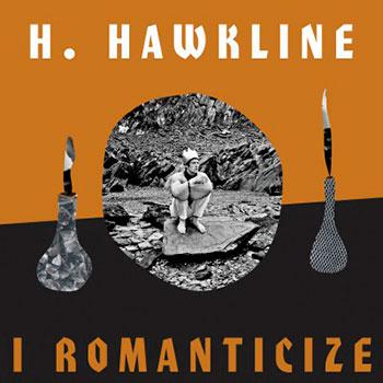 H. Hawkline - I Romanticize