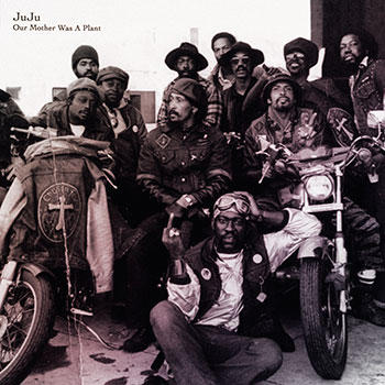 JuJu - Our Mother Was A Plant