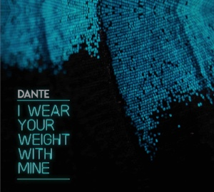 Dante - I Wear Your Weight with Mine