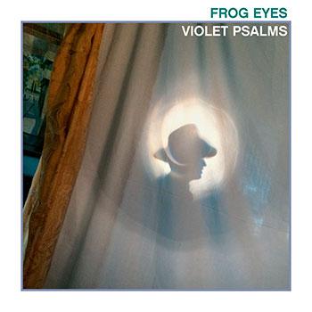 Frog Eyes - Violet Psalms