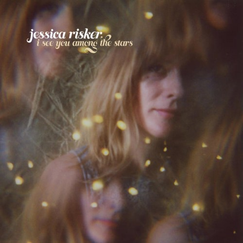 Jessica Risker - I See You Among the Stars
