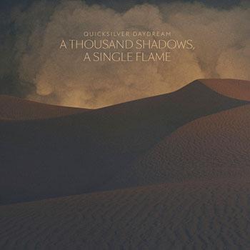 Quicksilver Daydream - A Thousand Shadows, A Single Flame