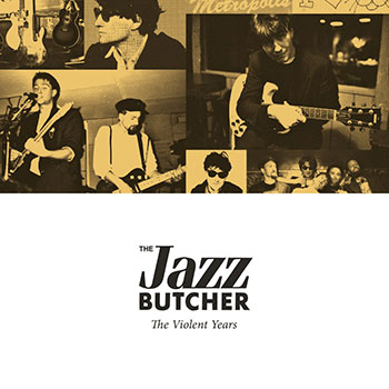 The Jazz Butcher - The Violent Years