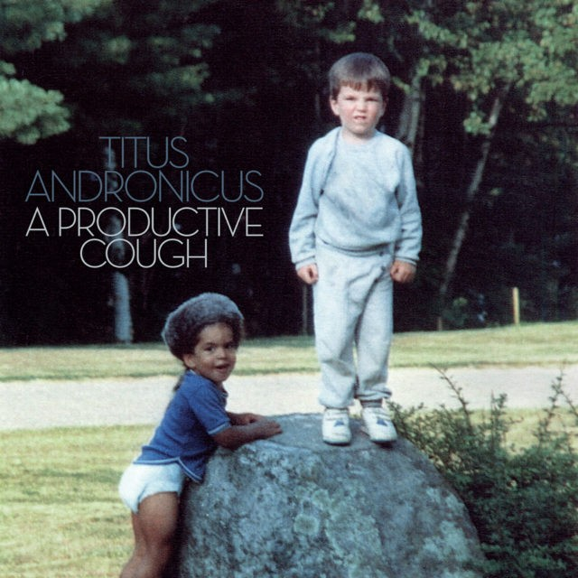 Titus Andronicus - A Productive Cough