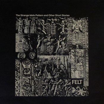 Felt - The Strange Idols Pattern and Other Short Stories