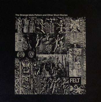 Felt - The Strange Idols Pattern and Other Short Stories